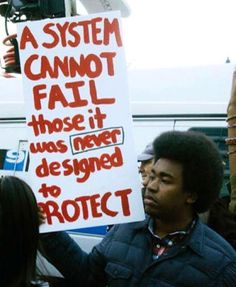 """A system cannot fail those it was never designed to protect,"" April 28, 2015.Photo credit: Does anyone know who took this photo?— in Chicago, Illinois."