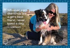 Whoever said diamonds are a girl's best friend, never loved a dog. — Unknown #LoveDogs #UnconditionalLove