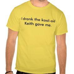 I drank the kool-aid Keith gave me (light) T Shirt, Hoodie Sweatshirt
