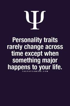 A személyiségvonások nem változnak, kivéve, ha valami nagyon nagy dolog történik az életben.