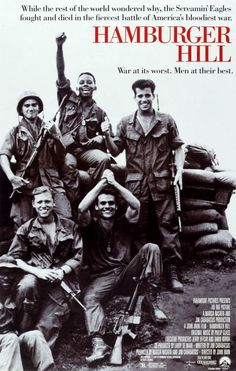 Hamburger Hill (1987) This is the movie my husband and I can watch over and over again and not be bored. Great movie and cast. A TEN