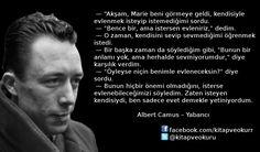 """""""Akşam, Marie beni görmeye geldi, kendisiyle evlenmek isteyip istemediğimi sordu. """"Bence bir, ama istersen evleniriz,"""" dedim. Albert Camus – Yabancı https://kitapokurum.blogspot.com.tr"""