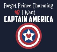 Forget Prince Charming, I want Captain America (white)   OMG YES!!! WHO KNOWS HOW TO MAKE SHIRTS???!! I WANT THIS!!!
