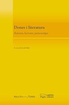 Dones i literatura : autores, lectores, personatges / a cura de Jordi Malé - [Lleida] : Aula Màrius Torres : Pàges, 2014