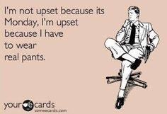 Monday humor Even though I wear jeans most of the week :-/