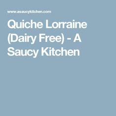 Quiche Lorraine (Dairy Free) - A Saucy Kitchen