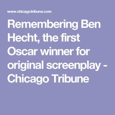 Remembering Ben Hecht, the first Oscar winner for original screenplay - Chicago Tribune