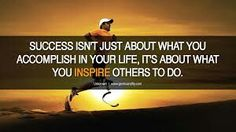 You will inspire others when you succeed yourself!