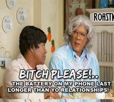 Madea - My Cell Battery Last Longer Madea Humor, Madea Funny Quotes, Funny Memes, Hilarious, Jokes, Funny Sayings, Madea Movies, Student Memes, Lol