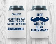 Dude Will You Be My Groomsman? Bachelor party koozies, perfect for your bachelor bash! Get your FREE proof at http://personalized-koozies.com/template/template-bh-10/ #beer #coozies #koozies