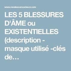 LES 5 BLESSURES D'ÂME ou EXISTENTIELLES (description - masque utilisé -clés de… Web Design Awards, Les Chakras, Reiki Chakra, Staying Positive, Ayurveda, Coaching, Self, Mindfulness, Hygiene