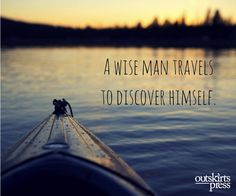 A wise man travels to discover himself.