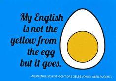 """Postkarte mit lustigen Sprüchen – My English ist not the yellow from the egg but it goes. - """"Mein Englisch ist nicht das gelbe vom Ei, aber es geht"""" Postkarten Lustige Sprüche"""