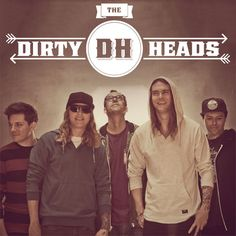 The Dirty Heads. i saw them in concert IT WAS ONE OF THE GREATEST NIGHTS OF MY LIFE