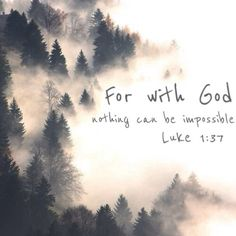 Luke 1:37 - ALL things are possible with God!
