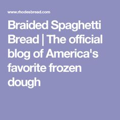 Braided Spaghetti Bread | The official blog of America's favorite frozen dough