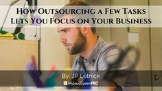 How Outsourcing a Few Tasks Lets You Focus on Your Business http://blog.myleadsystempro.com/outsourcing-for-success?id=justice.eagan