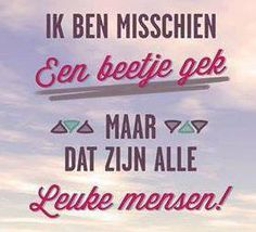 beetje gek....och Words Of Wisdom Quotes, Wise Words, Best Quotes, Funny Quotes, Humor Quotes, Awesome Quotes, Just Saying Hi, Dutch Words, Dutch Quotes