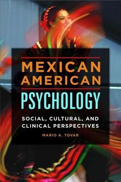 Mexican American Psychology: Social, Cultural, and Clinical Perspectives