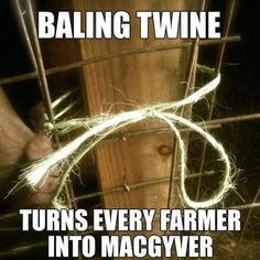 Baling twine turns every farmer into Macgyver Country Girl Life, Country Girl Quotes, Country Girls, Country Living, Girl Sayings, Country Music, Cowboy Quotes, Horse Quotes, Thats The Way