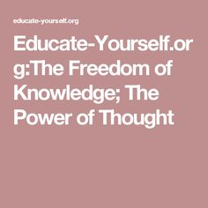 Educate-Yourself.org:The Freedom of Knowledge; The Power of Thought