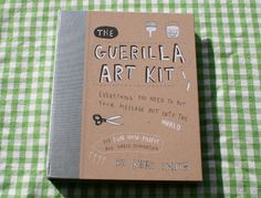 Guerilla Art Kit. by Keri Smith.   A really fun book on somewhat legal ways to invade your city with art!
