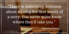 There is something delicious about writing the first words of a story. You never quite know where they'll take you.