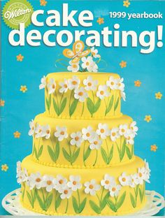 1999 Wilton Yearbook Cake Decorating Wedding Birthday Candy Making Cake Recipes Icing Flower Making Complete Decorating Instructions