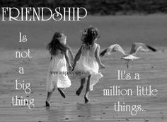 Friendship is not a big thing. It's a million LITTLE things. <3