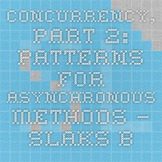 Concurrency, part 2: Patterns for Asynchronous Methods – SLaks.Blog
