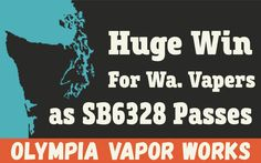 Wa State Scores a Huge Win as House Bill HB-SB6328 passes instead of the outrageous HB-1645 that would have banned flavors, most online sales and more.