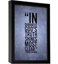 """""""In darkness, God's truth shines most clear."""" -- Corrie Ten Boom"""