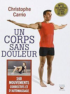 Amazon.fr - Un corps sans douleur - Nouvelle édition - 160 mouvements correctifs et d'automassage - Christophe Carrio - Livres