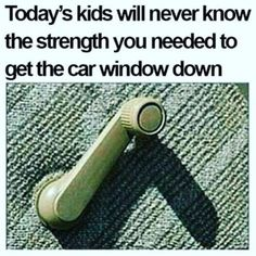 Today's Kids Will Never Know The Strength You Needed To Get The Car Window Down - Funny Memes. The Funniest Memes worldwide for Birthdays, School, Cats, and Dank Memes - Meme Funny Videos, Ghetto Red Hot, Triste Disney, Back In The 90s, Kid Memes, 90s Childhood, Childhood Memories Quotes, 90s Kids, The Good Old Days