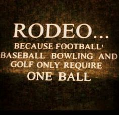 Rodeo.  I may love me some football and baseball, but I also love me some bull riding.
