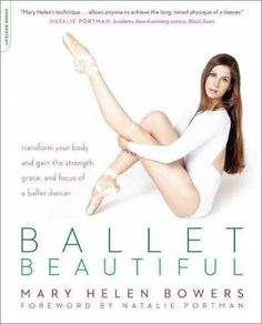 Ballet Beautiful: Transform Your Body and Gain the Strength, Grace, and Focus of a Ballet Dancer