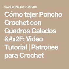Cómo tejer Poncho Crochet con Cuadros Calados / Video Tutorial   Patrones para Crochet