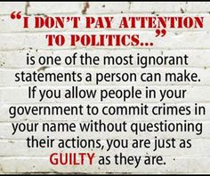 """""""I Don't #pay attention 2 #politics. #Ignorant #Politicians R counting on that.  #Vote #inform yourself. #Women Stay #Awake"""