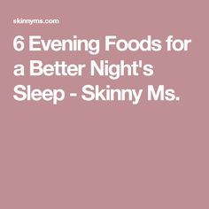 6 Evening Foods for a Better Night's Sleep - Skinny Ms.