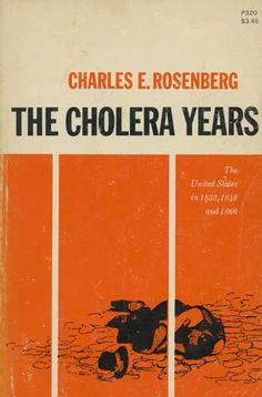 Rosenberg, Charles E.  The Cholera Years (1962)