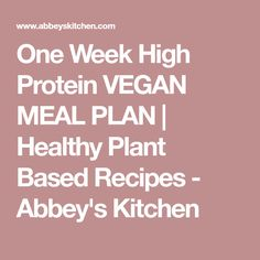 One Week High Protein VEGAN MEAL PLAN | Healthy Plant Based Recipes - Abbey's Kitchen