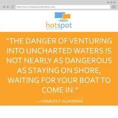 The danger of venturing into uncharted waters is not nearly as dangerous as staying on shore, waiting for your boat to come in.  ― Charles F. Glassman #HSSocMed