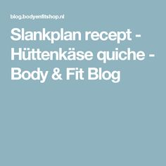 Slankplan recept - Hüttenkäse quiche - Body & Fit Blog