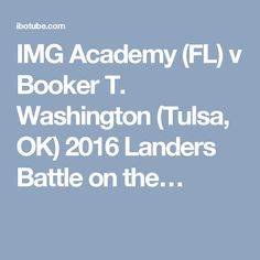 IMG Academy (FL) v Booker T. Washington (Tulsa, OK) 2016 Landers Battle on the…
