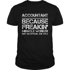 I Love ACCOUNTANT BECAUSE FREAKIN' MIRACLE WORKER ISN'T AN OFFICIAL JOB TITLE T-Shirts #tee #tshirt #Job #ZodiacTshirt #Profession #Career #accountant