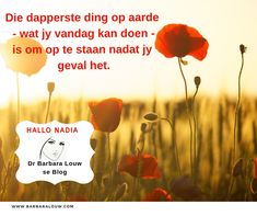 Afrikaans message of encouragement from Dr Barbara Louw's Blog Hallo Nadia.  #HalloNadia #DrBarbaraLouw #InterTraumaNexus #Trauma #Afrikaans #Wellness4Wholeness Message Of Encouragement, Message Of Hope, Afrikaans, Trauma, Health And Wellness, Healing, Author, Messages, Words