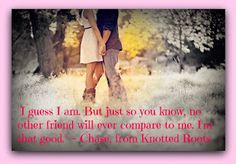 """KNOTTED ROOTS by Ruthi Kight - Get your copy of her first book for only $0.99 Cents   ~*~TEASER~*~ """"I guess I am. But just so you know, no other friend will ever compare to me. I am that good."""" Chase  """"If you were smart you would stay away from me."""" Roxie   Amazon - http://www.amazon.com/gp/product/B00C1WSK0W/ref=as_li_ss_tl?ie=UTF8=1789=390957=B00C1WSK0W=as2=myfamheagenbo-20"""