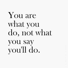 You are what you do, not what you say you'll do quote truth you wisdom motivation saying Inspirational Quotes Pictures, Great Quotes, Good Person Quotes, Inspiring Pictures, You Are Awesome Quotes, Sneaky People Quotes, Office Motivational Quotes, Really Good Quotes, Love Picture Quotes