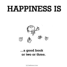 http://lastlemon.com/happiness/ha0042/ HAPPINESS IS: A good book or two or three.