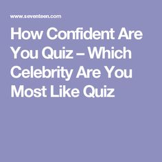 How Confident Are You Quiz – Which Celebrity Are You Most Like Quiz